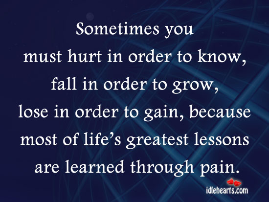 Sometimes You Must Hurt In Order To Know…
