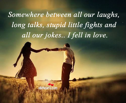 Image, Between, Fell, Fights, In Love, Jokes, Laughs, Little, Long, Love, Our, Somewhere, Stupid, Talks