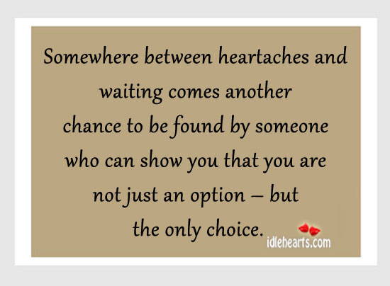 Somewhere between heartaches and waiting. Image