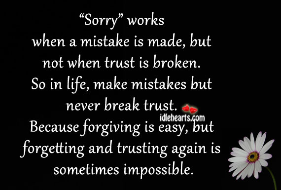 Sorry works when mistake is made, not when trust is broken. Sorry Quotes Image
