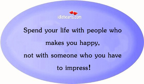 Spend Your Life With People Who Makes You…