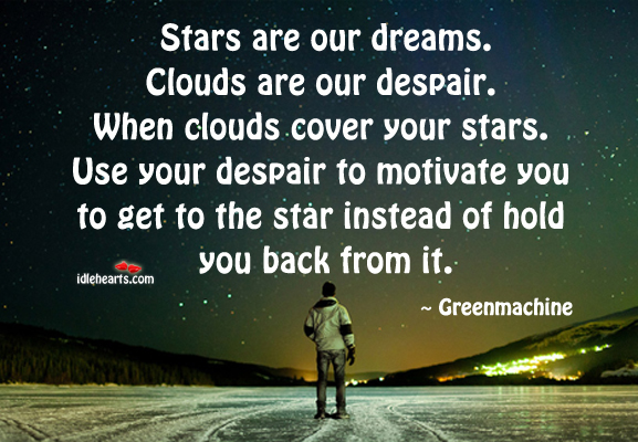 Stars Are Our Dreams. Clouds Are Our Despair…