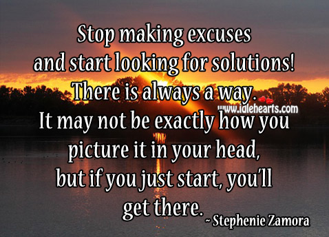 Stop Making Excuses And Start Looking For Solutions!