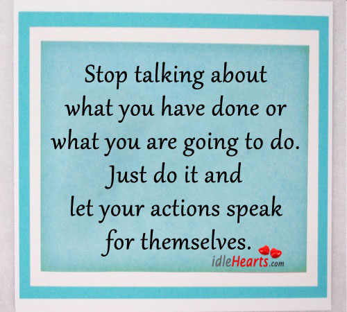 Stop talking about what you have done or what you