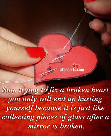 Stop Trying TO Fix A Broken Heart You Only Will…