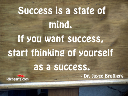 Success Is A State Of mind.