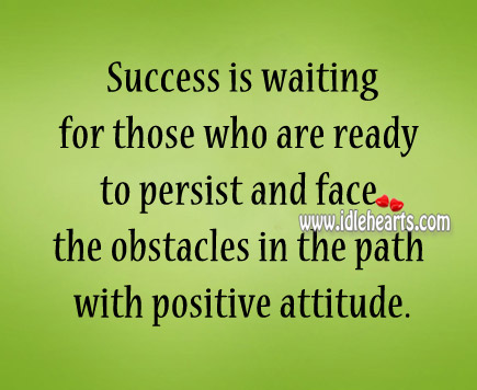Success is waiting for those who are ready to persist Image