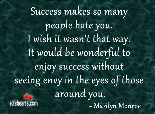 Success makes so many people hate you. Image