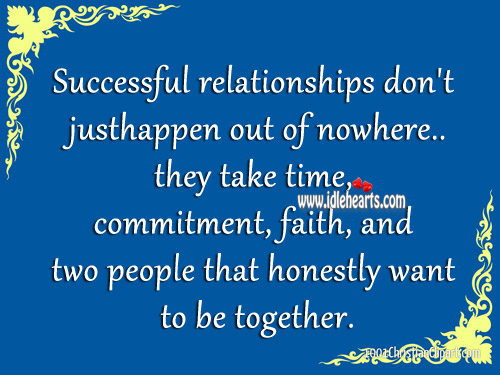 Successful relationship don't just happen out of nowhere. Image
