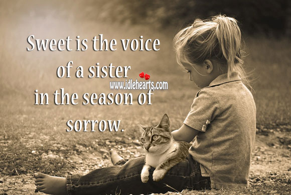 Sweet is the voice of a sister in the season of sorrow. Sister Quotes Image