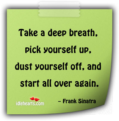 Take a deep breath, pick yourself up. Image