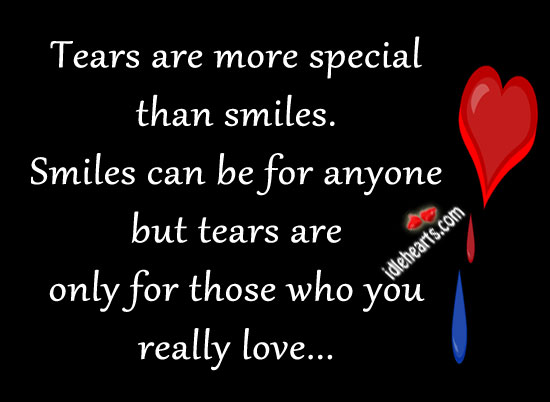 Tears Are More Special Than Smiles