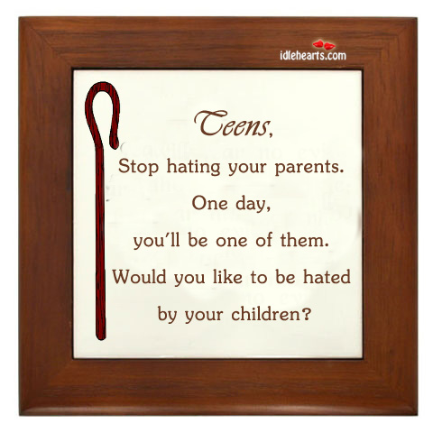 Image, Teens, stop hating your parents. One day