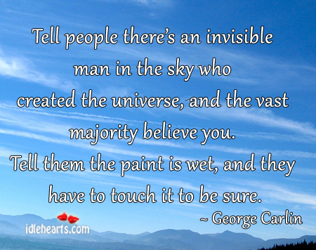 Tell People There's An Invisible Man In The Sky Who….