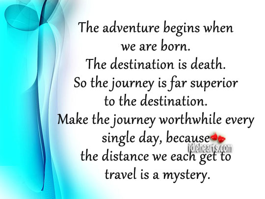 The Adventure Begins When We Are Born.