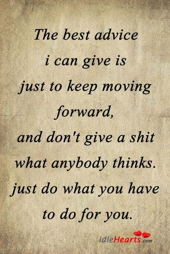 The best advice I can give is just to. Image