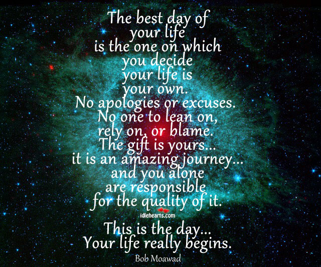 The Best Day Of Your Life Is The One On Which You….