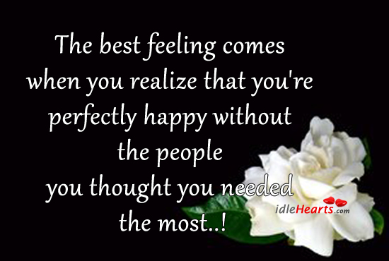 The Best Feeling Comes When You Realize That….