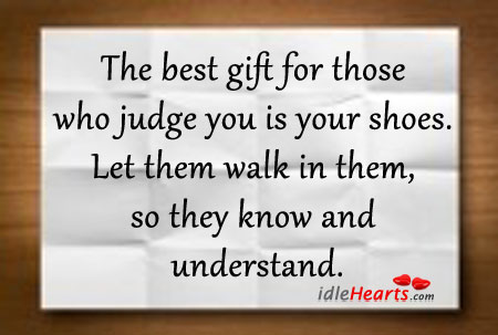 The Best Gift For Those Who Judge You Is Your Shoes.