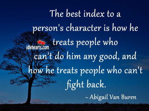 The Best Index To A Person's Character Is How…