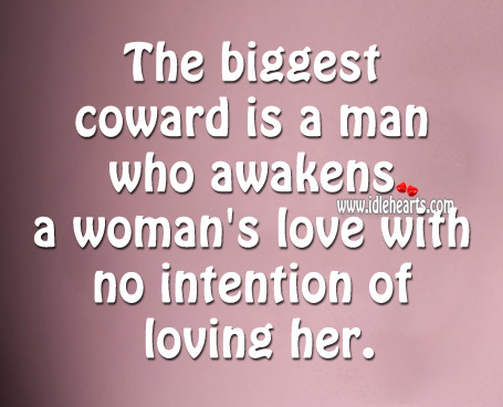 A coward is a man who awakens