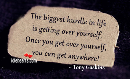 The biggest hurdle in life is getting over yourself. Tony Gaskins Picture Quote