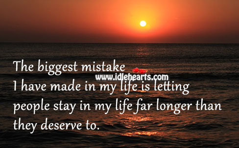 biggest mistake of my life There are some mistakes in life we cannot recover from my biggest mistake was not realizing how important every moment really was and how limited our time.