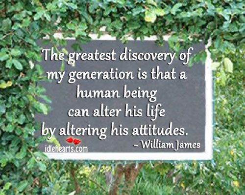 The Greatest Discovery Of My Generation Is That A….