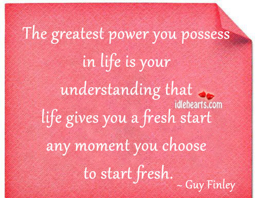 The Greatest Power You Possess In Life Is Your…
