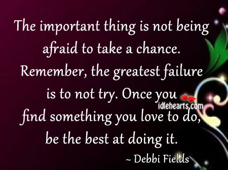 The important thing is not being afraid to take a chance. Action Quotes Image