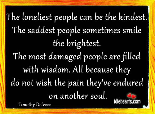 Image, The loneliest people can be the kindest.