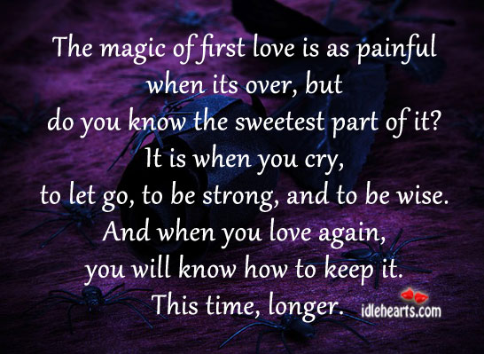 The Magic Of First Love Is As Painful When Its Over…