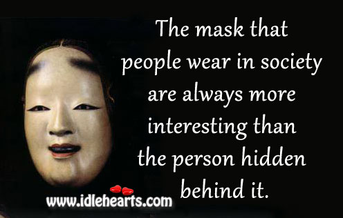 The Mask That People Wear In Society Are…