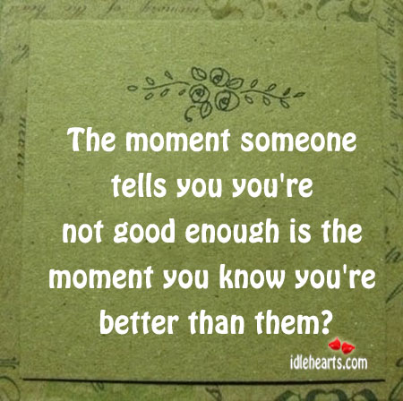 The Moment Someone Tells You You're Not…