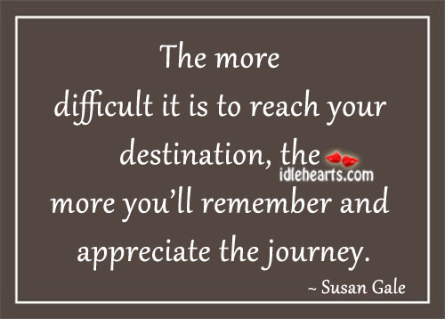 The More Difficult It Is To Reach Your Destination…
