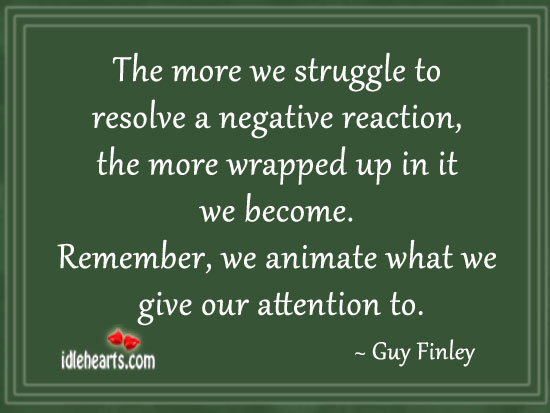 The More We Struggle To Resolve A Negative Reaction…