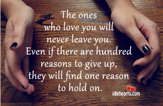 The Ones Who Love You Will Never Leave You.