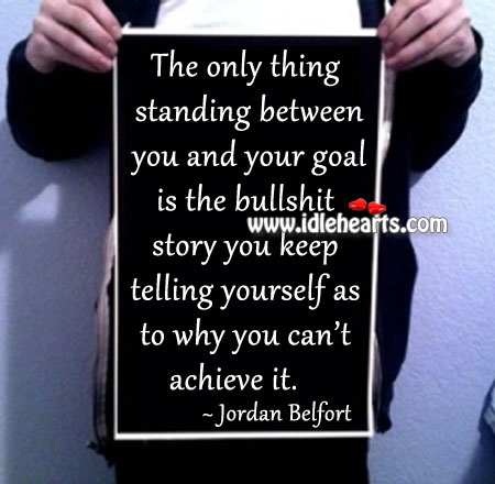 The only thing standing between you and your Jordan Belfort Picture Quote