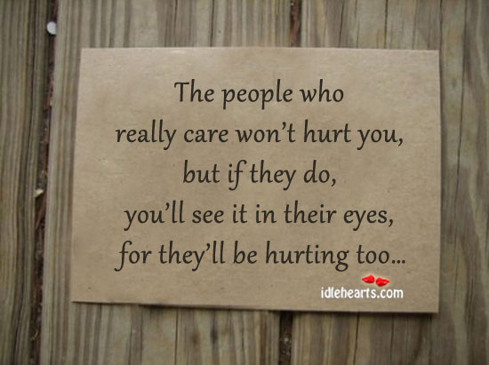 The people who really care won't hurt you, but if they do.. Image