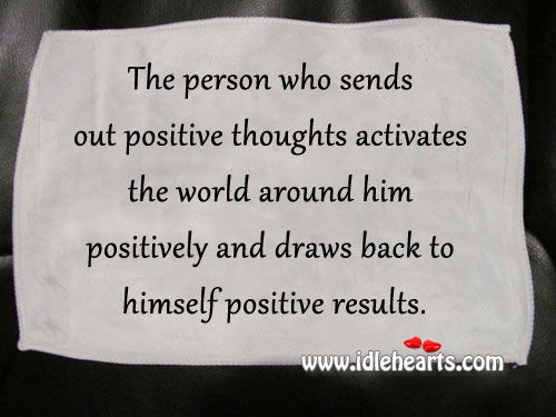 The Person Who Sends Out Positive Thoughts.