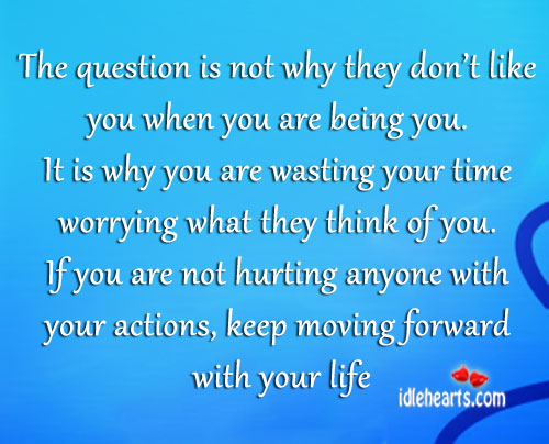 Keep Moving Forward With Your Life.