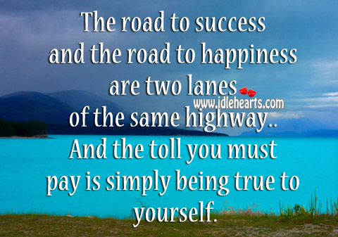 The Toll You Must Pay Is Simply Being True To Yourself.