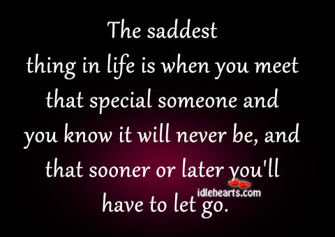 The Saddest Thing In Life Is When You Meet…