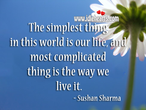 The Simplest Thing In This World Is Our Life