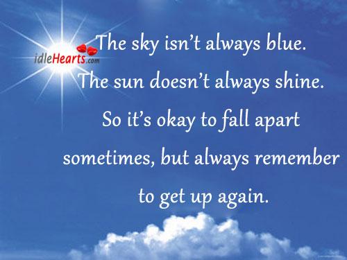 The Sky Isn't Always Blue. The Sun Doesn't Always Shine.