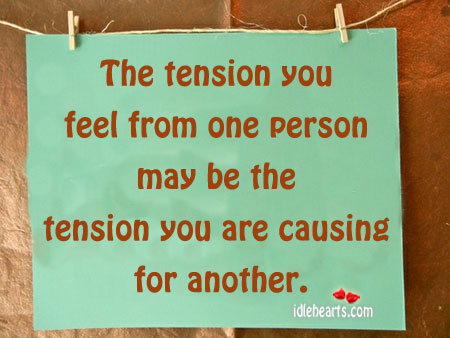 The Tension You Feel From One Person May Be…