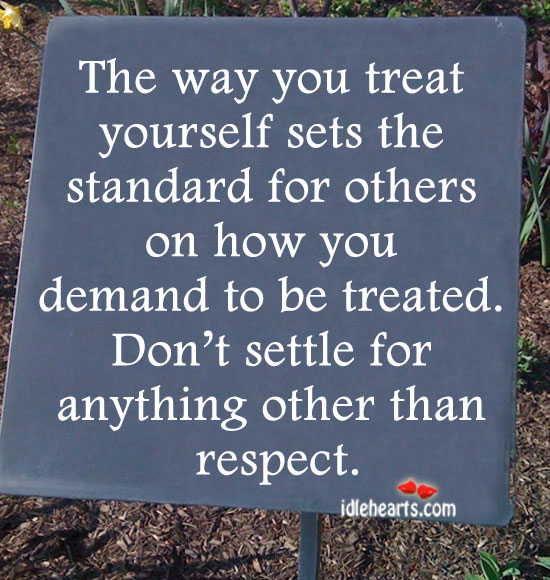 The Way You Treat Yourself Sets The Standard For Others On…
