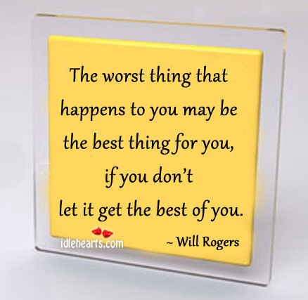 The Worst Thing That Happens To You May Be The…