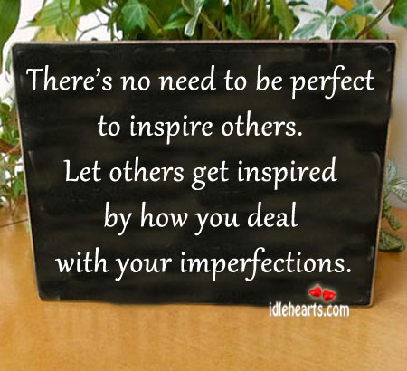 Image about There's no need to be perfect to inspire others.
