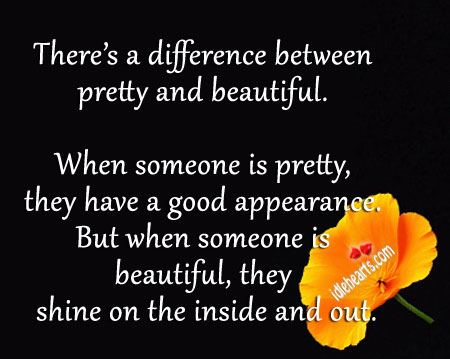 There's a Difference Between Pretty and Beautiful.